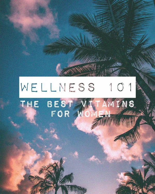 Wellness 101 - the Best Vitamins For Women