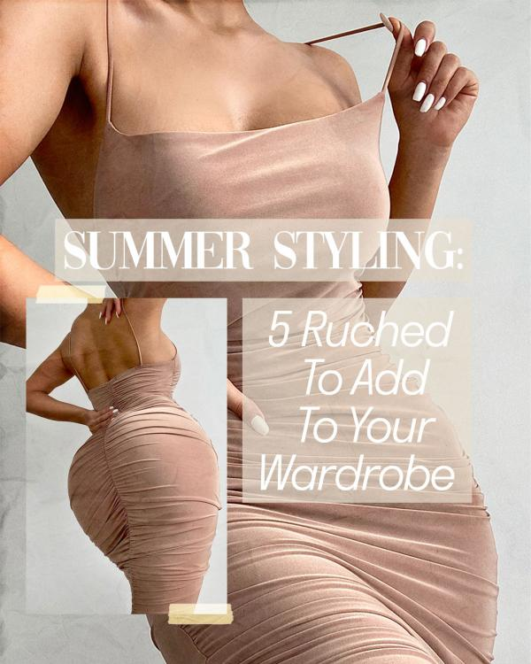 Summer Styling: 5 Ruched Dresses To Add To Your Wardrobe
