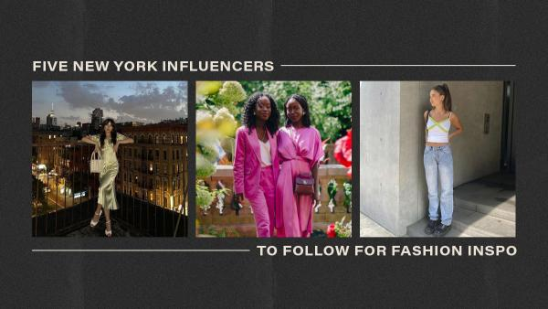 5 New York Influencers To Follow For Fashion Inspo'